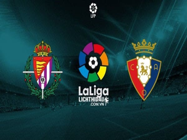 Soi kèo Valladolid vs Osasuna, 23h30 ngày 15/9 - La Liga