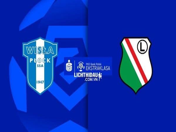 Soi kèo Wisla Plock vs Legia Warszawa, 23h00 ngày 19/09